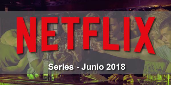 series netflix estreno en latinoamerica junio 2018