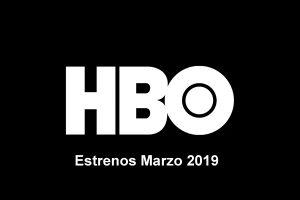 estrenos hbo marzo 2019 en españa